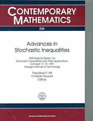 Advances in Stochastic Inequalities: AMS Special Session on Stochastic Inequalities and Their Applications, October 17-19, 1997, Georgia Institute of Technology - Contemporary Mathematics (Paperback)