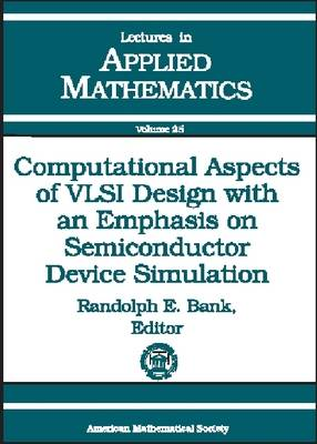 Computational Aspects of VLSI Design with an Emphasis on Semiconductor Device Simulation: 18th Summer Seminar on Applied Mathematics - Lectures in Applied Mathematics (Hardback)
