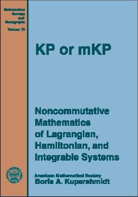 KP or MKP: Noncommutative Mathematics of Lagrangian, Hamiltonian, and Integrable Systems - Mathematical Surveys and Monographs (Hardback)