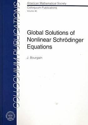Global Solutions of Nonlinear Schrodinger Equations - Colloquium Publications (Hardback)