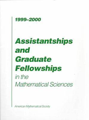 Assistantships and Graduate Fellowships in the Mathematical Sciences 1999-2000 - Assistantships & graduate fellowships in math sciences (Paperback)