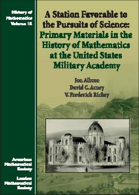 A Station Favorable to the Pursuits of Science: Primary Materials in the History of Mathematics at the United States Military Academy - History of Mathematics (Hardback)