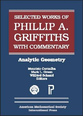 The Selected Works of Phillip A. Griffiths with Commentary: Analytic Geometry - Collected Works (Hardback)
