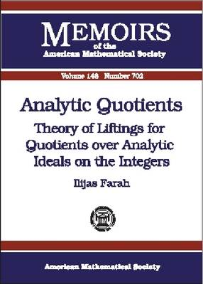 Analytic Quotients: Theory of Liftings for Quotients Over Analytic Ideals on the Integers - Memoirs of the American Mathematical Society (Paperback)