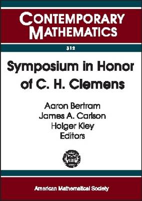 Symposium in Honor of C.H.Clemens: A Weekend of Algebraic Geometry in Celebration of Herb Clemens's 60th Birthday, University of Utah, Salt Lake City, March 10-12, 2000 - Contemporary Mathematics (Paperback)