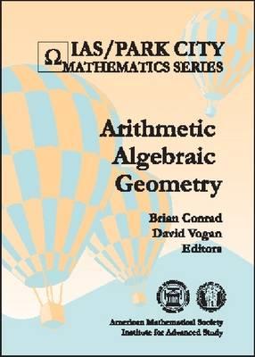 Arithmetic Algebraic Geometry - IAS/Park City Mathematics Series No. 9 (Hardback)
