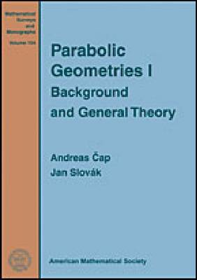 Parabolic Geometries I: Background and General Theory - Mathematical Surveys and Monographs (Hardback)