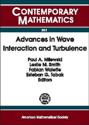 Advances in Wave Interaction and Turbulence: Proceedings of an AMS-IMS-SIAM Joint Summer Research Conference on Dispersive Wave Turbulence, Mount Holyoke College, South Hadley, MA, June 11-15, 2000 - Contemporary Mathematics (Paperback)