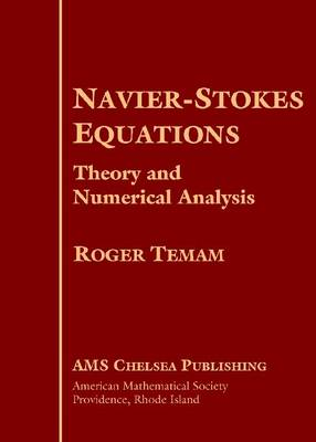 Navier-Stokes Equations: Theory and Numerical Analysis - AMS Chelsea Publishing (Hardback)
