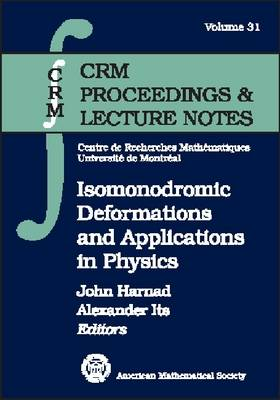 Isomonodromic Deformations and Applications in Physics: CRM Workshop, May 1-6, 2000, Montraeal, Canada - CRM Proceedings & Lecture Notes (Paperback)