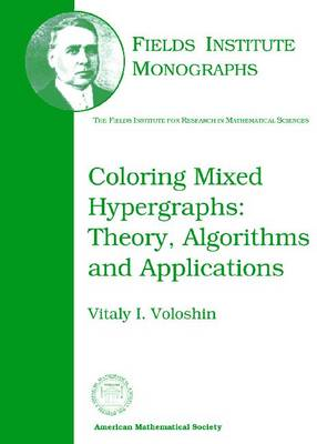 Coloring Mixed Hypergraphs: Theory, Algorithms and Applications - Fields Institute Monographs (Hardback)