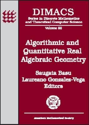 Algorithmic and Quantitative Real Algebraic Geometry - Series in Discrete Mathematics & Theoretical Computer Science (Hardback)