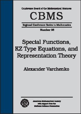 Special Functions, KZ Type Equations, and Representation Theory - CBMS Regional Conference Series in Mathematics (Paperback)