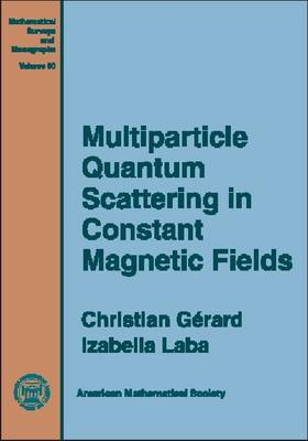 Multiparticle Quantum Scattering in Constant Magnetic Fields - Mathematical Surveys and Monographs (Hardback)