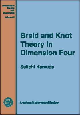 Braid and Knot Theory in Dimension Four - Mathematical Surveys and Monographs (Hardback)