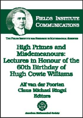 High Primes and Misdemeanours: Lectures in Honour of the 60th Birthday of Hugh Cowie Williams - Fields Institute Communications (Hardback)