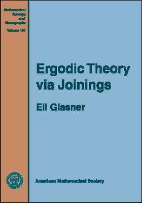 Ergodic Theory Via Joinings - Mathematical Surveys and Monographs No. 101 (Hardback)