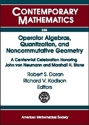 Operator Algebras, Quantization, and Noncommutative Geometry: A Centennial Celebration Honoring John Von Neumann and Marshall H. Stone - Contemporary Mathematics (Paperback)