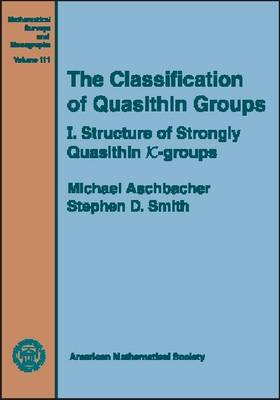 The The Classification of Quasithin Groups: The Classification of Quasithin Groups, Volume 1; Structure of Strongly Quasithin $K$-groups Structure of Strongly Quasithin $K$-groups v. 1 - Mathematical Surveys and Monographs (Hardback)