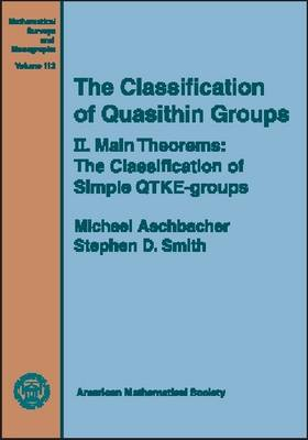 The The Classification of Quasithin Groups: The Classification of Quasithin Groups, Volume 2; Main Theorems - The Classification of Simple QTKE-groups Main Theorems - The Classification of Simple QTKE-groups v. 2 - Mathematical Surveys and Monographs (Hardback)