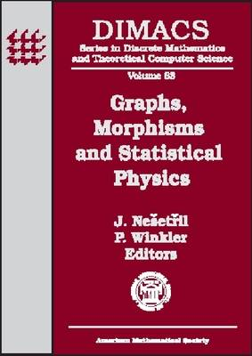 Graphs, Morphisms and Statistical Physics - DIMACS: Series in Discrete Mathematics and Theoretical Computer Science (Hardback)