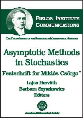 Asymptotic Methods in Stochastics: Festschrift for Miklaos Cseorgio - Fields Institute Monographs (Hardback)