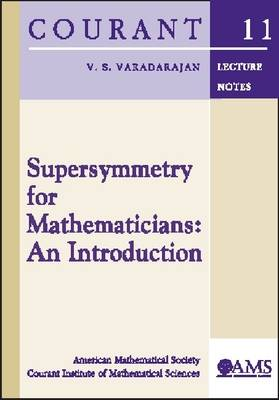 Supersymmetry for Mathematicians: An Introduction - Courant Lecture Notes (Paperback)