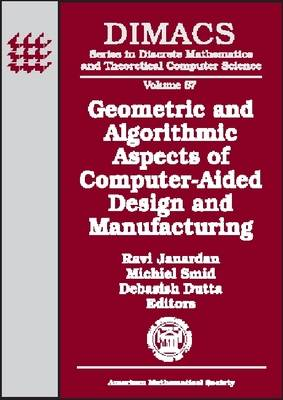 Geometric and Algorithmic Aspects of Computer-aided Design and Manufacturing: DIMACS Workshop Computer Aided Design and Manufacturing, October 7-9, 2003, Piscataway, New Jersey - DIMACS: Series in Discrete Mathematics and Theoretical Computer Science (Hardback)