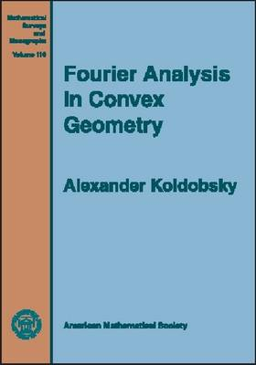 Fourier Analysis in Convex Geometry - Mathematical Surveys and Monographs No. 116 (Hardback)