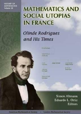 Mathematics and Social Utopias in France: Olinde Rodrigues and His Times - History of Mathematics No. 28 (Hardback)