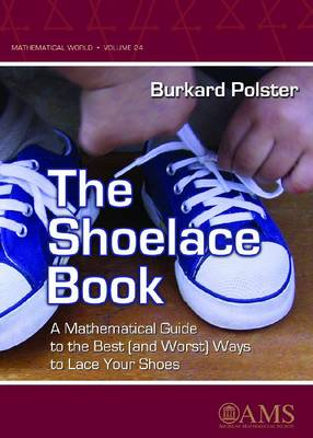 The Shoelace Book: A Mathematical Guide to the Best (and Worst) Ways to Lace Your Shoes - Mathematical World (Paperback)