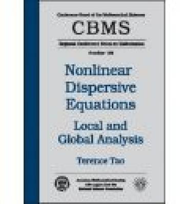 Nonlinear Dispersive Equations: Local and Global Analysis - CBMS Regional Conference Series in Mathematics (Paperback)