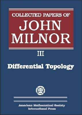 Collected Papers of John Milnor, Volume III: Differential Topology - Collected Works (Hardback)