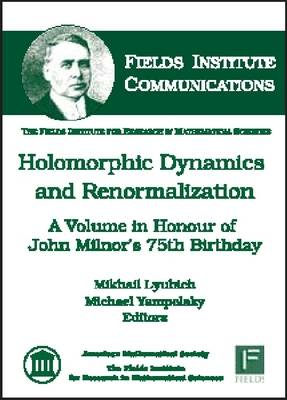 Holomorphic Dynamics and Renormalization: A Volume in Honour of John Milnor's 75th Birthday - Fields Institute Communications (Hardback)