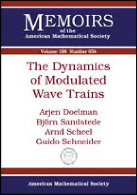 The Dynamics of Modulated Wave Trains - Memoirs of the American Mathematical Society (Paperback)