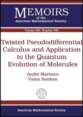 Twisted Pseudodifferential Calculus and Application to the Quantum Evolution of Molecules - Memoirs of the American Mathematical Society (Paperback)