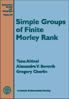 Simple Groups of Finite Morley Rank - Mathematical Surveys and Monographs (Hardback)