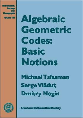Algebraic Geometric Codes: Basic Notions - Mathematical Surveys and Monographs (Hardback)