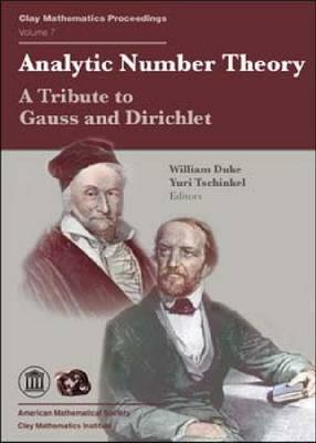 Analytic Number Theory: A Tribute to Gauss and Dirichlet - Proceedings of the Gauss-Dirichlet Conference, Gottingen, Germany, June 20-24, 2005 - Clay Mathematics Proceedings (Paperback)