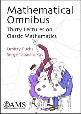 Mathematical Omnibus: Thirty Lectures on Classic Mathematics (Hardback)