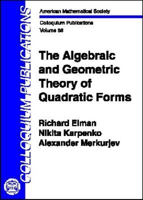 The Algebraic and Geometric Theory of Quadratic Forms - Colloquium Publications (Hardback)