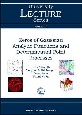 Zeros of Gaussian Analytic Functions and Determinantal Point Processes - University Lecture Series (Paperback)