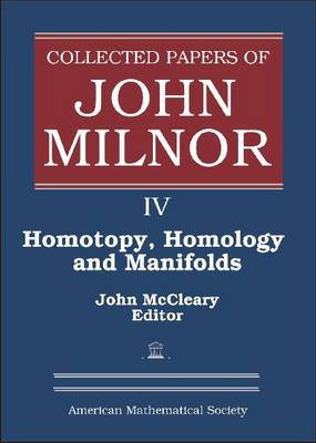 Collected Papers of John Milnor, Volume IV: Homotopy, Homology and Manifolds - Collected Works (Hardback)
