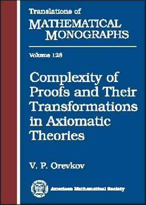 Complexity of Proofs and Their Transformations in Axiomatic Theories - Translations of Mathematical Monographs (Hardback)