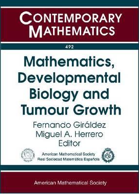 Mathematics, Developmental Biology and Tumour Growth - Contemporary Mathematics (Paperback)