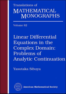 Linear Differential Equations in the Complex Domain: Problems of Analytic Continuation - Translations of Mathematical Monographs (Paperback)