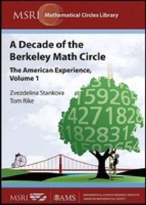 A Decade of the Berkeley Math Circle: The American Experience, Volume I - MSRI Mathematical Circles Library (Paperback)