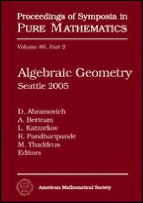 Algebraic Geometry: Seattle 2005 - Proceedings of Symposia in Pure Mathematics (Hardback)