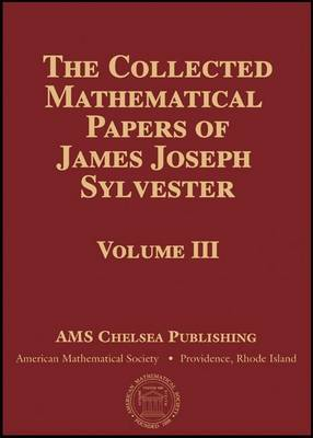 The Collected Mathematical Papers of James Joseph Sylvester, Volume 4 - AMS Chelsea Publishing (Hardback)