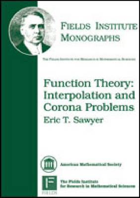 Function Theory: Interpolation and Corona Problems - Fields Institute Monographs (Hardback)